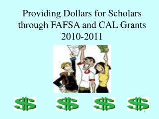 Providing Dollars for Scholars  through FAFSA and CAL Grants 2010-2011