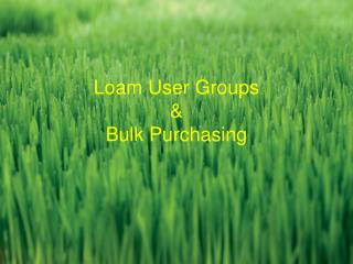 Loam User Groups    Bulk Purchasing