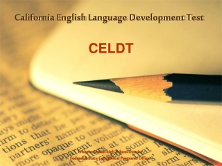 California English Language Development Test CELDT OVERVIEW