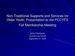 Non-Traditional Supports and Services for Older Youth: Presentation to the PCCYFS Fall Membership Meeting