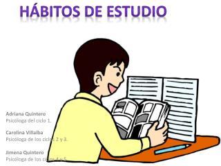 Adriana Quintero   Psic loga del ciclo 1.            Carolina Villalba Psic loga de los ciclos 2 y 3.  Jimena Quintero P
