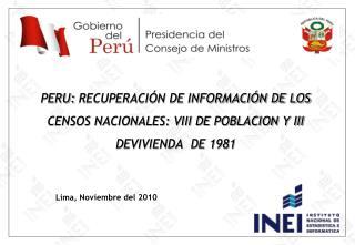 PERU: RECUPERACI N DE INFORMACI N DE LOS     CENSOS NACIONALES: VIII DE POBLACION Y III DEVIVIENDA  DE 1981