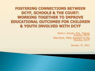 FOSTERING CONNECTIONS BETWEEN DCYF, SCHOOLS  THE COURT: WORKING TOGETHER TO IMPROVE EDUCATIONAL OUTCOMES FOR CHILDREN  Y