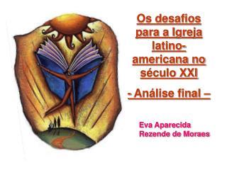 Os desafios para a Igreja latino-americana no s culo XXI - An lise final