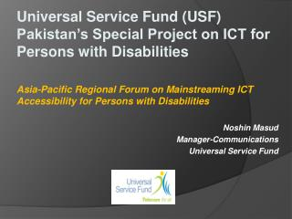 Universal Service Fund USF Pakistan s Special Project on ICT for Persons with Disabilities  Asia-Pacific Regional Forum