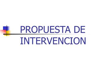PROPUESTA DE INTERVENCION