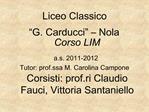 Liceo Classico   G. Carducci    Nola Corso LIM  a.s. 2011-2012 Tutor: prof.ssa M. Carolina Campone Corsisti: prof.ri Cla