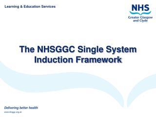 The NHSGGC Single System Induction Framework