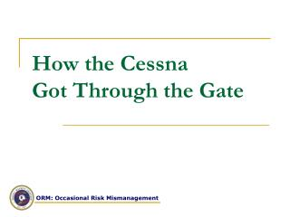 How the Cessna Got Through the Gate