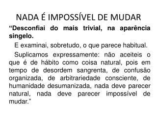 NADA   IMPOSS VEL DE MUDAR