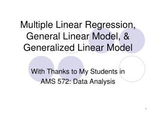 Multiple Linear Regression, General Linear Model,   Generalized Linear Model