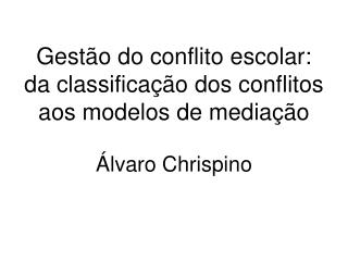 Gest o do conflito escolar: da classifica  o dos conflitos aos modelos de media  o   lvaro Chrispino