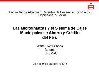 Encuentro de Alcaldes y Gerentes de Desarrollo Econ mico, Empresarial o Social     Las Microfinanzas y el Sistema de Caj
