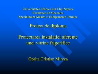 Universitatea Tehnica din Cluj-Napoca Facultatea de Mecanica Specialitatea Masini si Echipamente Termice  Proiect de dip