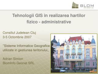 Tehnologii GIS in realizarea hartilor  fizico - administrative
