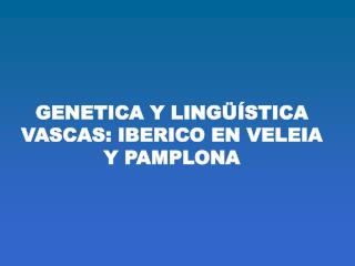 GENETICA Y LING  STICA VASCAS: IBERICO EN VELEIA Y PAMPLONA