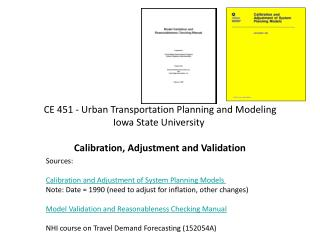 CE 451 - Urban Transportation Planning and Modeling Iowa State University   Calibration, Adjustment and Validation