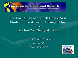 The Changing Face of IR: How a New  Student Record System Changed Our Role  and How We Changed with It
