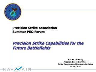 Precision Strike Association Summer PEO Forum  Precision Strike Capabilities for the Future Battlefields