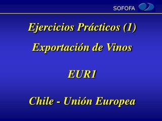 Ejercicios Pr cticos 1 Exportaci n de Vinos EUR1 Chile - Uni n Europea