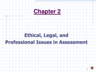 Ethical, Legal, and  Professional Issues in Assessment