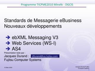 Standards de Messagerie eBusiness  Nouveaux d veloppements    ebXML Messaging V3   Web Services WS-I   AS4  Pr sentation