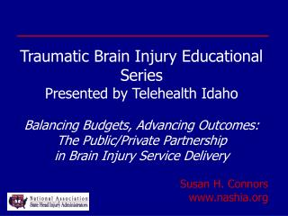 Traumatic Brain Injury Educational Series Presented by Telehealth Idaho   Balancing Budgets, Advancing Outcomes:   The P
