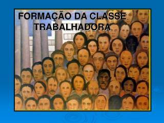FORMA  O DA CLASSE TRABALHADORA