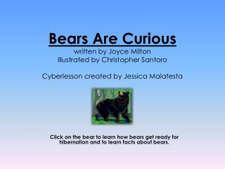 Bears Are Curious written by Joyce Milton Illustrated by Christopher Santoro  Cyberlesson created by Jessica Malatesta