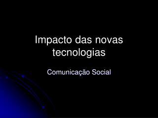 Impacto das novas tecnologias