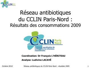 R seau antibiotiques  du CCLIN Paris-Nord :  R sultats des consommations 2009