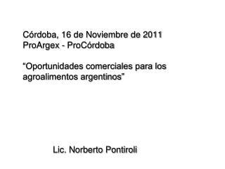 C rdoba, 16 de Noviembre de 2011 ProArgex - ProC rdoba   Oportunidades comerciales para los agroalimentos argentinos