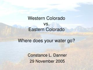 Western Colorado  vs.  Eastern Colorado  Where does your water go