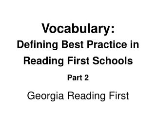 Vocabulary: Defining Best Practice in Reading First Schools Part 2 Georgia Reading First