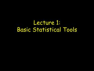 Lecture 1: Basic Statistical Tools