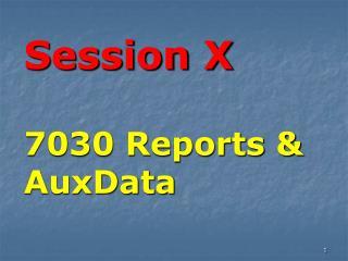 Session X  7030 Reports   AuxData