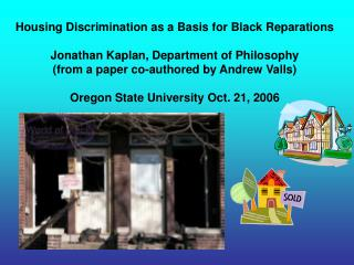 Housing Discrimination as a Basis for Black Reparations  Jonathan Kaplan, Department of Philosophy from a paper co-autho