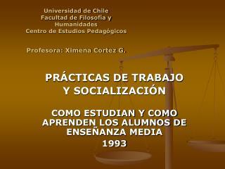 Universidad de Chile Facultad de Filosof a y Humanidades Centro de Estudios Pedag gicos  Profesora: Ximena Cortez G.