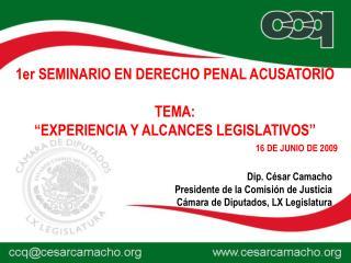 Dip. C sar Camacho Presidente de la Comisi n de Justicia C mara de Diputados, LX Legislatura