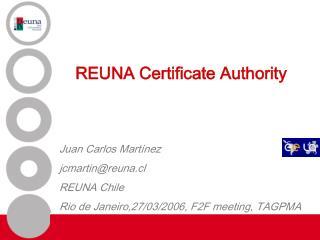 REUNA Certificate Authority   Juan Carlos Mart nez jcmartinreuna.cl REUNA Chile Rio de Janeiro,27