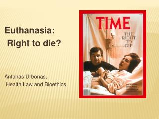 Euthanasia:  Right to die   Antanas Urbonas,  Health Law and Bioethics