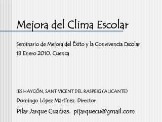 Mejora del Clima Escolar  Seminario de Mejora del  xito y la Convivencia Escolar 18 Enero 2010. Cuenca    IES HAYG N, SA