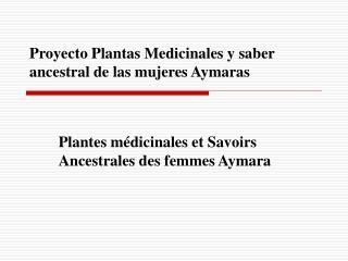 Proyecto Plantas Medicinales y saber ancestral de las mujeres Aymaras