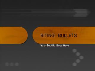 BITING   BULLETS