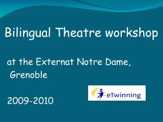 Bilingual theater workshop  at the Externat Notre Dame, Grenoble        2009-2010