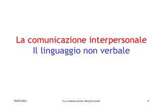 La comunicazione interpersonale Il linguaggio non verbale