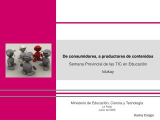 De consumidores, a productores de contenidos Semana Provincial de las TIC en Educaci n  Idukay
