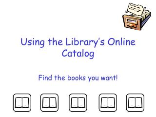 Using the Library s Online Catalog