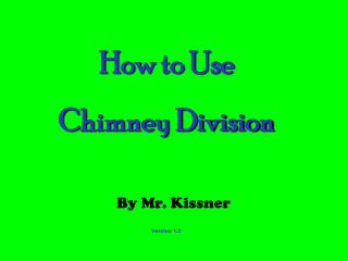 How to Use  Chimney Division