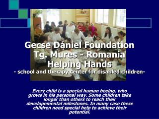 Gecse D niel Foundation Tg. Mures - Romania Helping Hands - school and therapy center for disabled children-